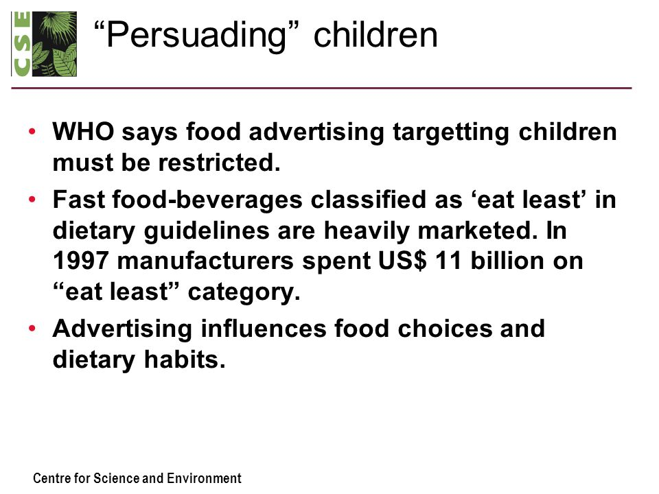 """Centre for Science and Environment """"Persuading"""" children WHO says food advertising targetting children must be restricted. Fast food-beverages classif"""
