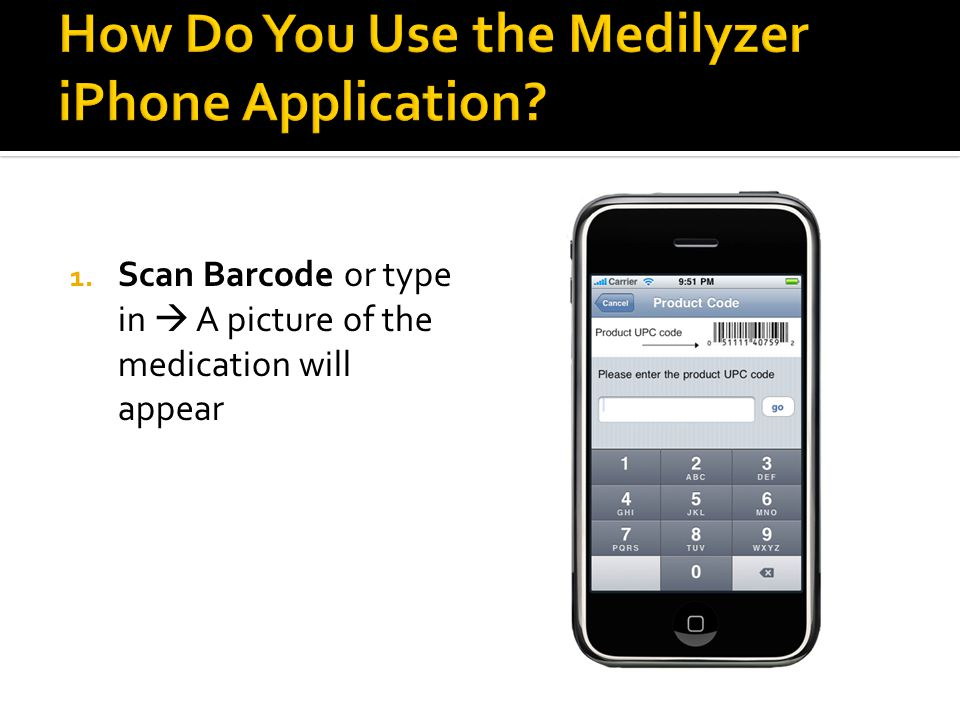 1. Scan Barcode or type in  A picture of the medication will appear