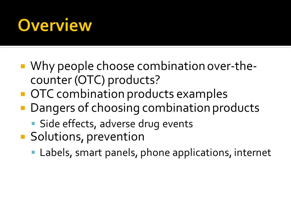  Why people choose combination over-the- counter (OTC) products.