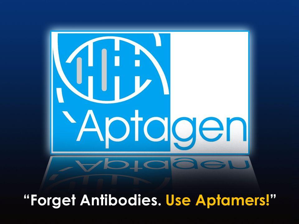 Forget Antibodies. Use Aptamers!