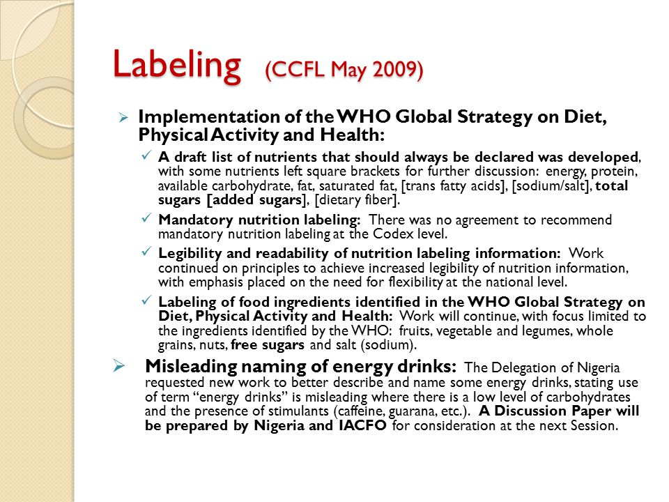 Labeling (CCFL May 2009)  Implementation of the WHO Global Strategy on Diet, Physical Activity and Health: A draft list of nutrients that should alwa