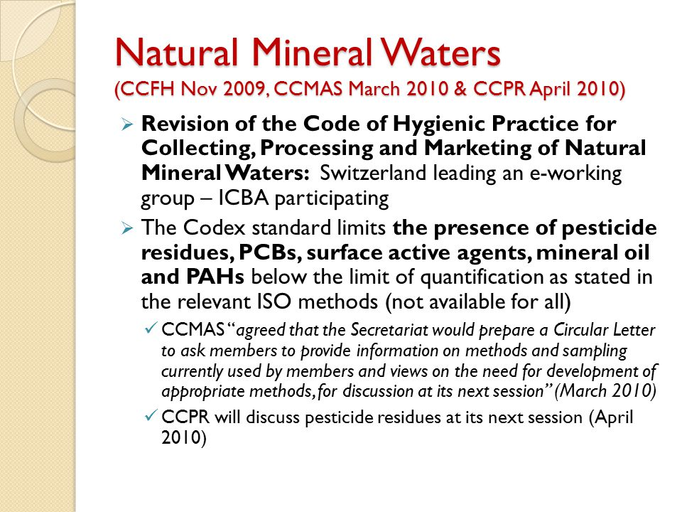 Natural Mineral Waters (CCFH Nov 2009, CCMAS March 2010 & CCPR April 2010)  Revision of the Code of Hygienic Practice for Collecting, Processing and