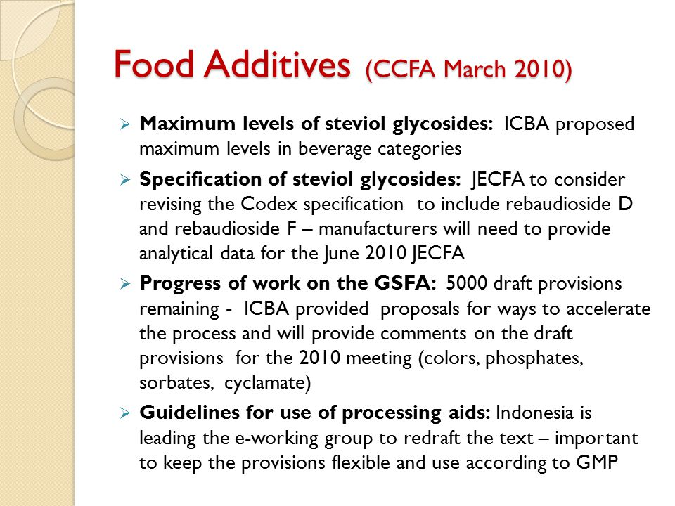 Food Additives (CCFA March 2010)  Maximum levels of steviol glycosides: ICBA proposed maximum levels in beverage categories  Specification of stevio