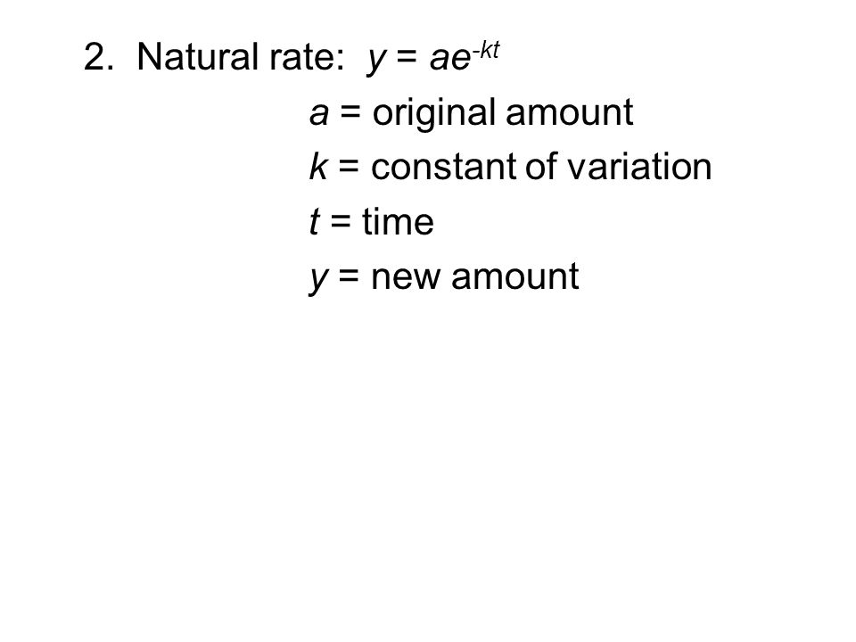 a = original amount k = constant of variation t = time y = new amount