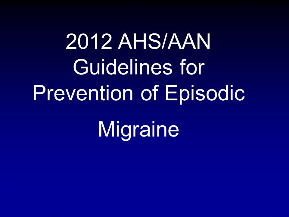 Prevention in Episodic Migraine… Take coexisting conditions into account (stroke, CAD, Raynaud's, epilepsy, mood disorders, weight, etc). 1. Select a