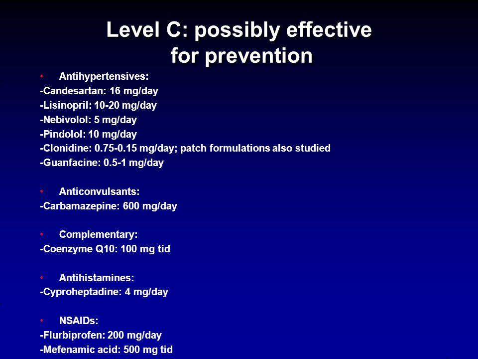 Level B: probably effective as prevention Antidepressants: -Amitriptyline: 25-150 mg/day -Venlafaxine ER: 150 mg/day Antihypertensives: -Atenolol: 100