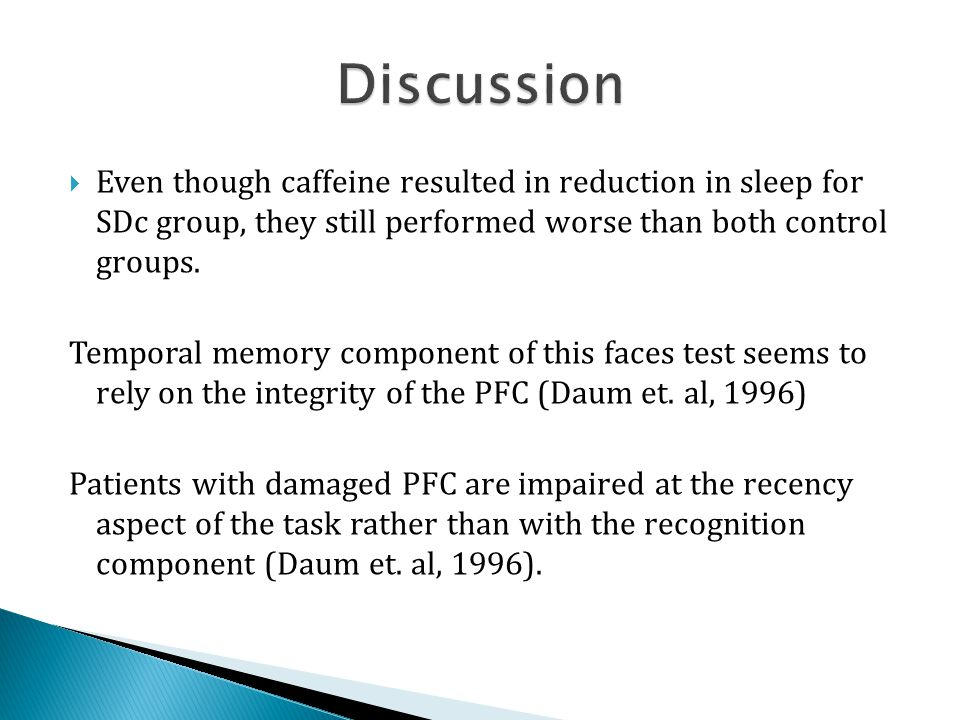  Even though caffeine resulted in reduction in sleep for SDc group, they still performed worse than both control groups.