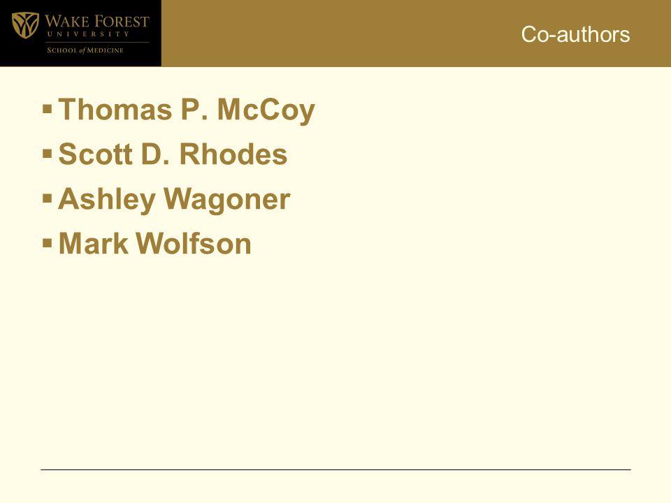 Co-authors  Thomas P. McCoy  Scott D. Rhodes  Ashley Wagoner  Mark Wolfson