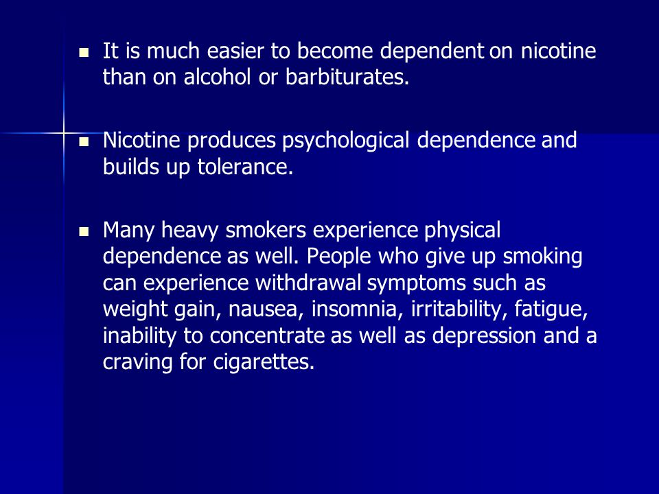 It is much easier to become dependent on nicotine than on alcohol or barbiturates.