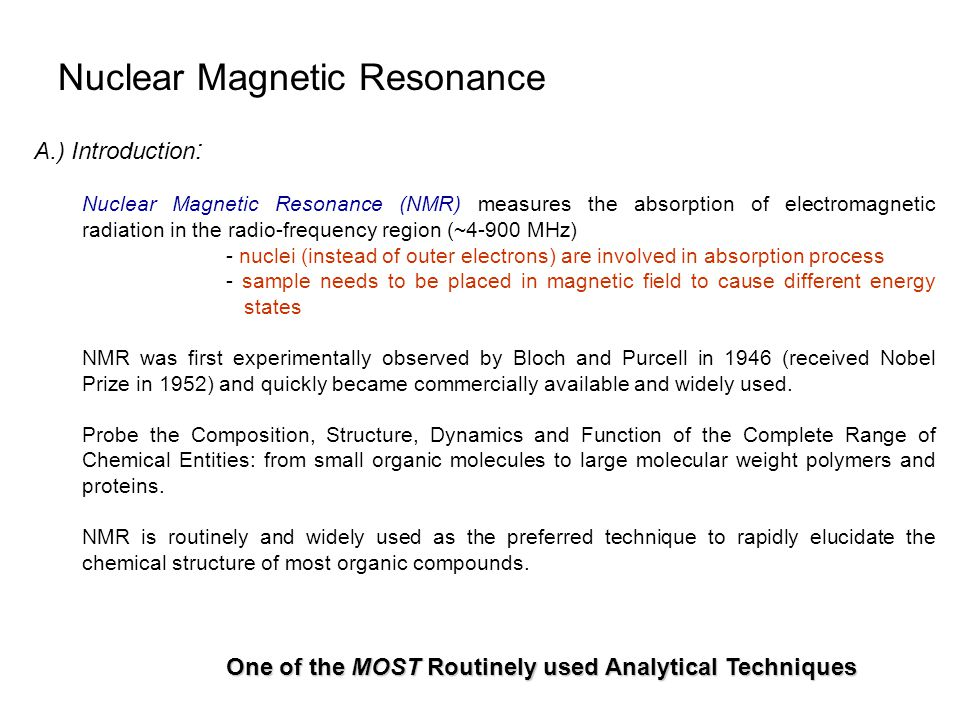Nuclear Magnetic Resonance A.) Introduction : Nuclear Magnetic Resonance (NMR) measures the absorption of electromagnetic radiation in the radio-frequ