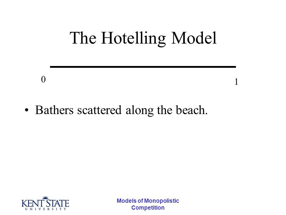 The Hotelling Model Bathers scattered along the beach. 0 1