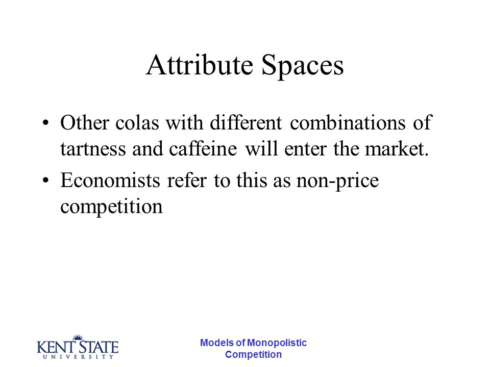 Models of Monopolistic Competition Attribute Spaces Other colas with different combinations of tartness and caffeine will enter the market. Economists