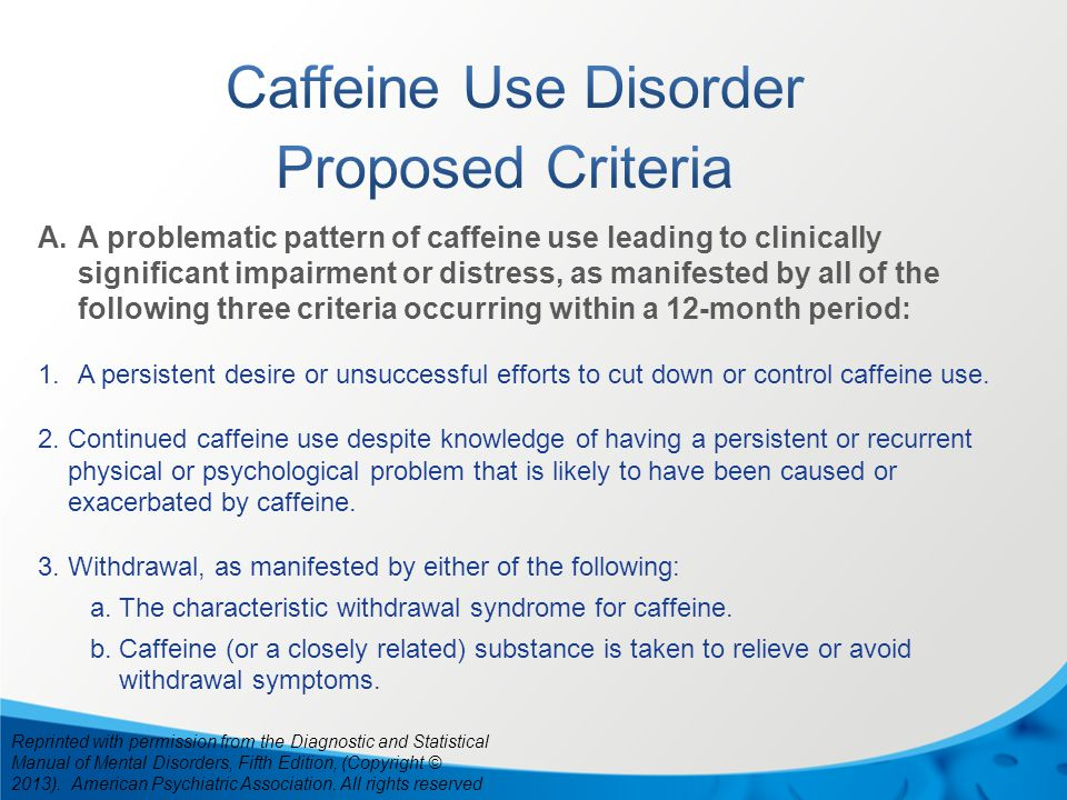 A.A problematic pattern of caffeine use leading to clinically significant impairment or distress, as manifested by all of the following three criteria