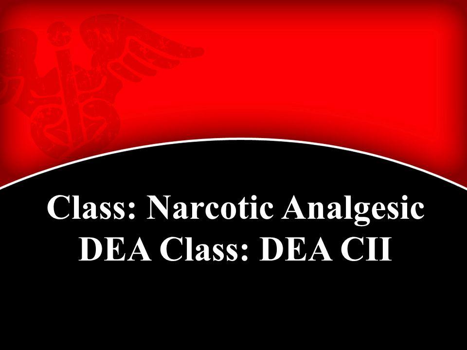 Class: Narcotic Analgesic DEA Class: DEA CII