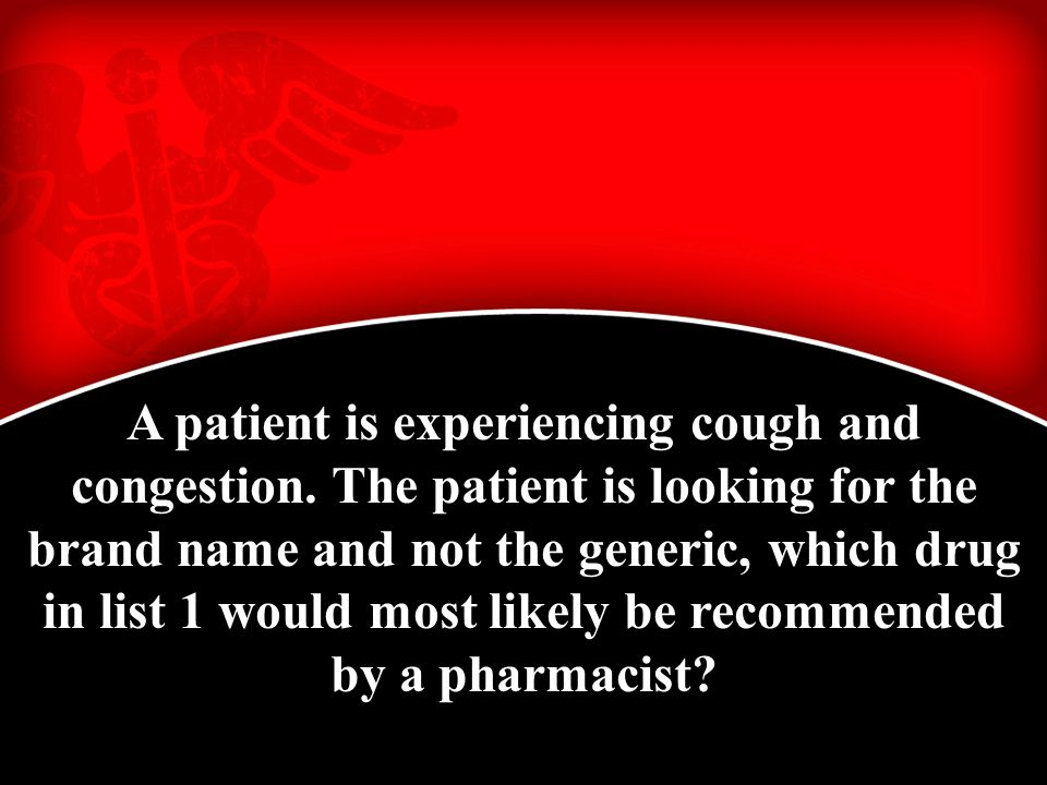 A patient is experiencing cough and congestion.