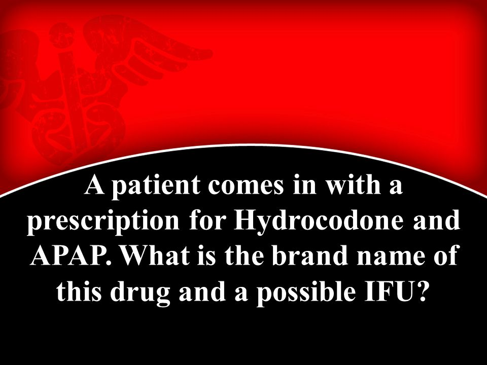 A patient comes in with a prescription for Hydrocodone and APAP.