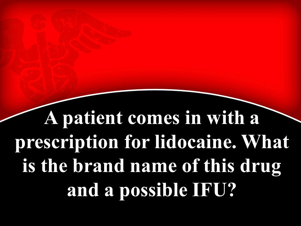 A patient comes in with a prescription for lidocaine.
