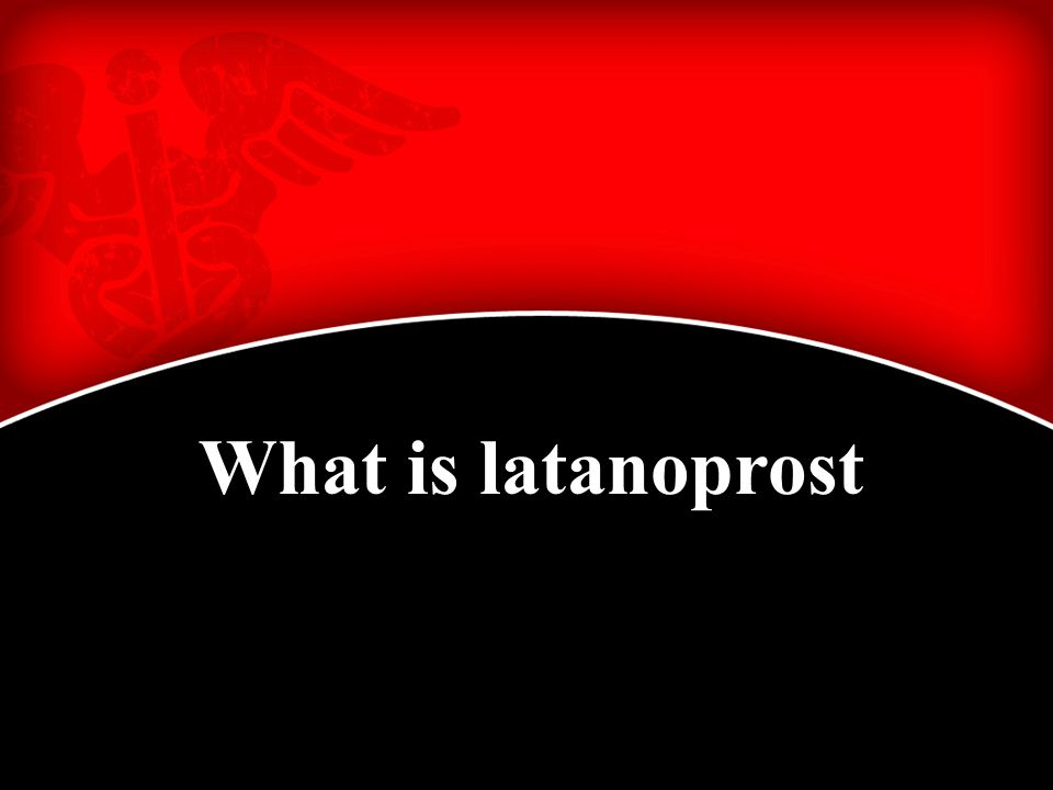What is latanoprost