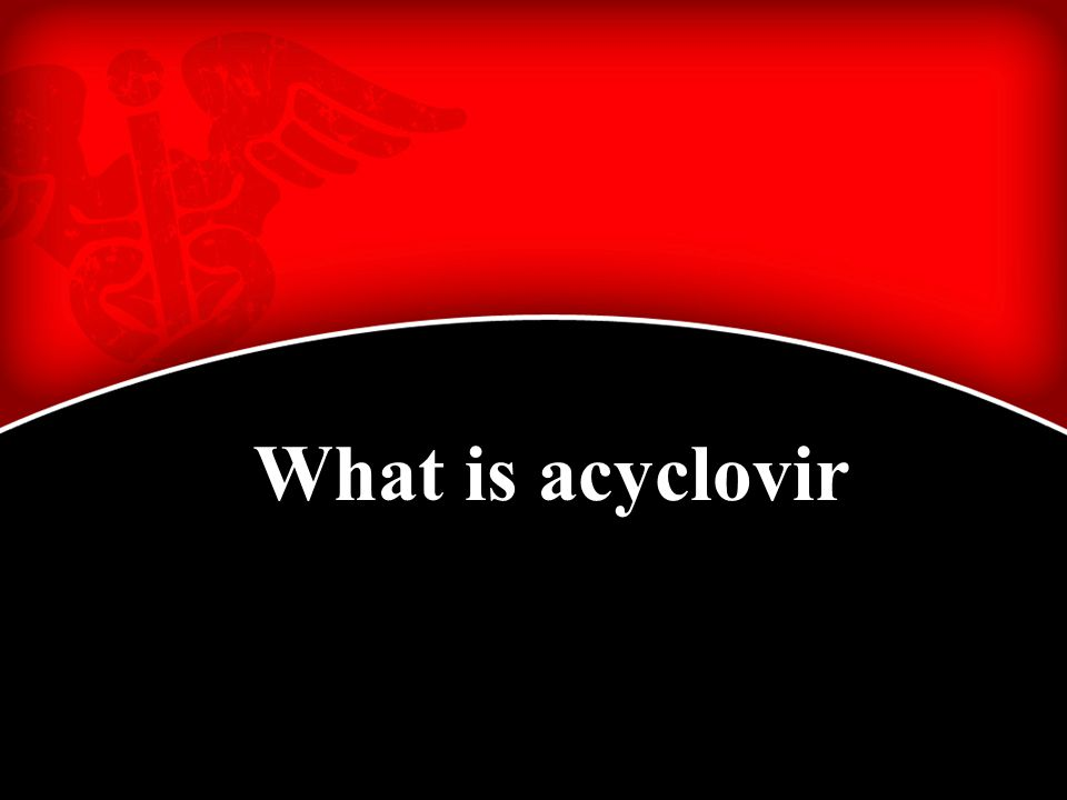 What is acyclovir