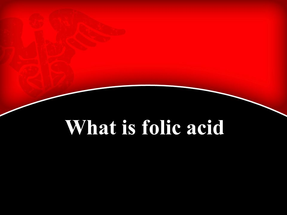 What is folic acid