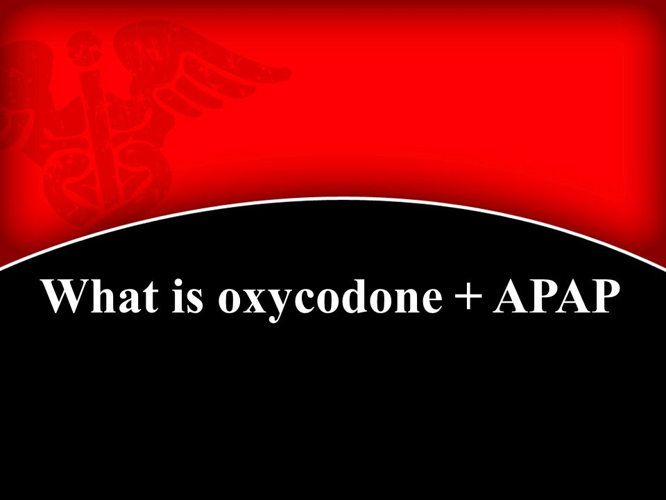 What is oxycodone + APAP