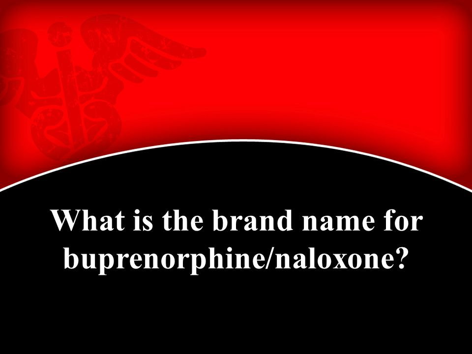 What is the brand name for buprenorphine/naloxone