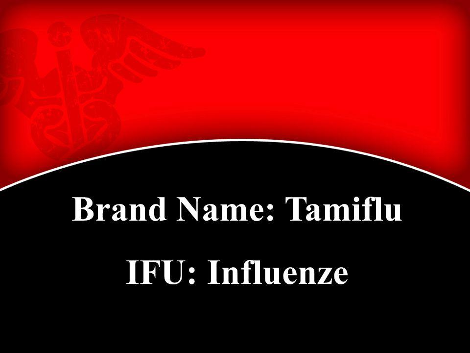 Brand Name: Tamiflu IFU: Influenze