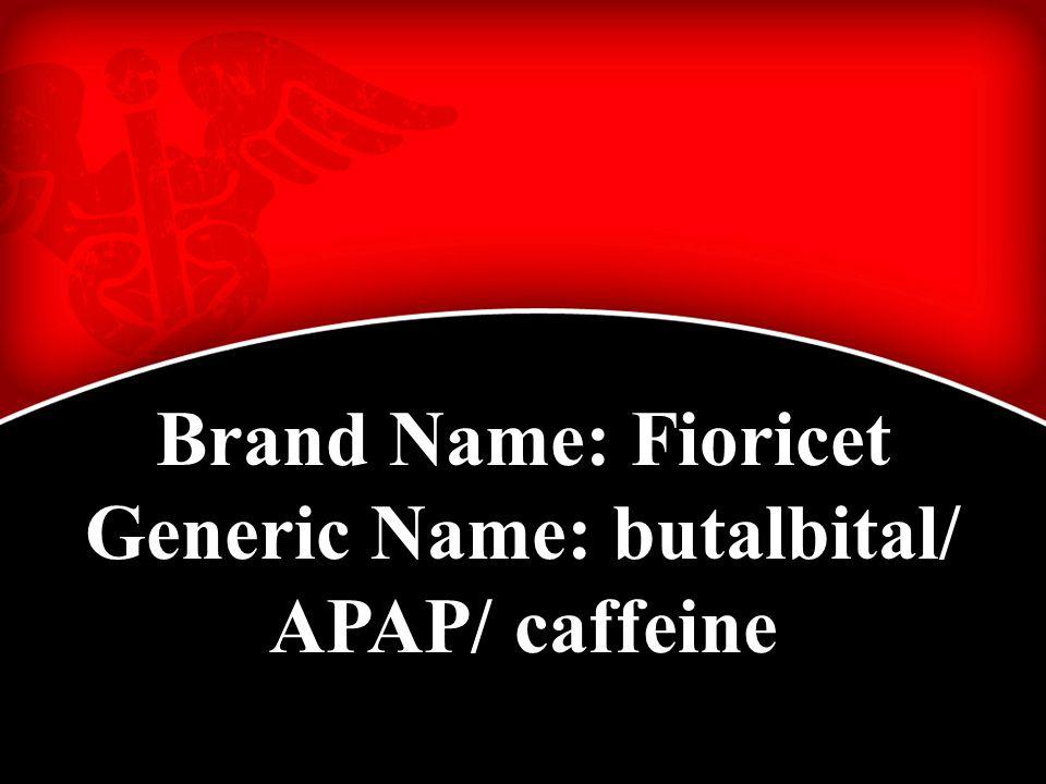 Brand Name: Fioricet Generic Name: butalbital/ APAP/ caffeine
