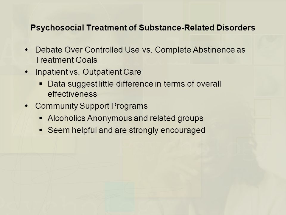 Psychosocial Treatment of Substance-Related Disorders  Debate Over Controlled Use vs.