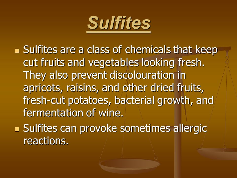 Sulfites Sulfites are a class of chemicals that keep cut fruits and vegetables looking fresh.