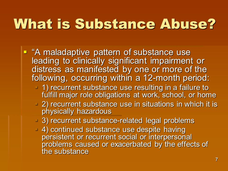 7 What is Substance Abuse.
