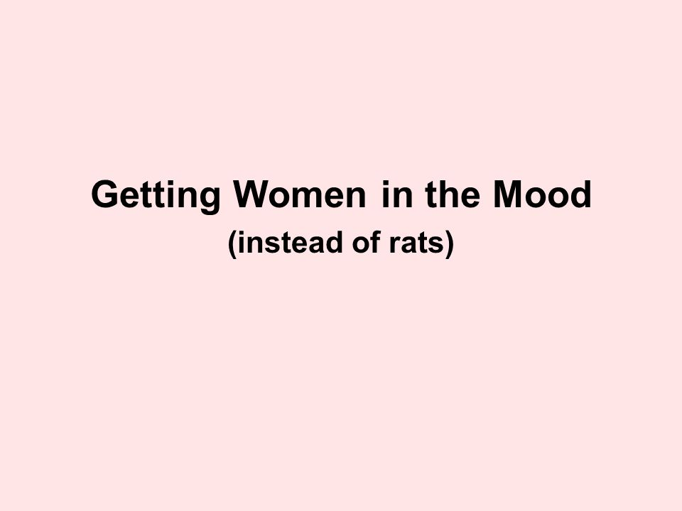 Getting Women in the Mood (instead of rats)