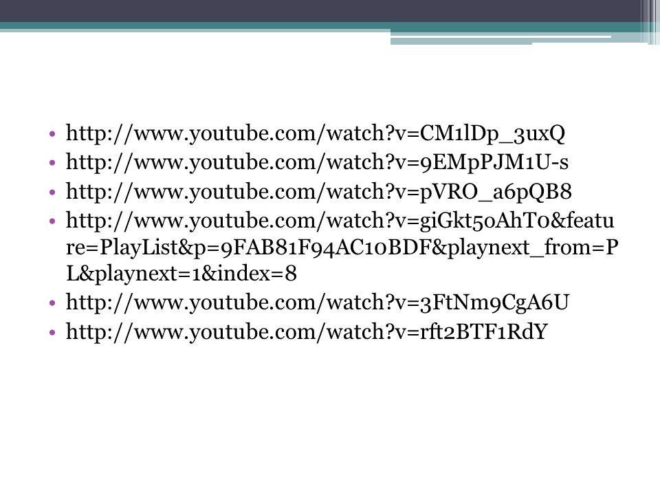 http://www.youtube.com/watch?v=CM1lDp_3uxQ http://www.youtube.com/watch?v=9EMpPJM1U-s http://www.youtube.com/watch?v=pVRO_a6pQB8 http://www.youtube.co