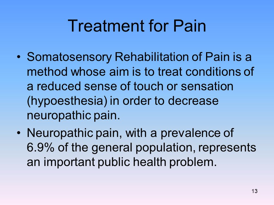 Treatment for Pain Somatosensory Rehabilitation of Pain is a method whose aim is to treat conditions of a reduced sense of touch or sensation (hypoest