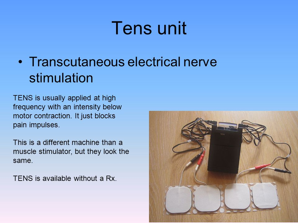 Tens unit Transcutaneous electrical nerve stimulation 43 TENS is usually applied at high frequency with an intensity below motor contraction. It just