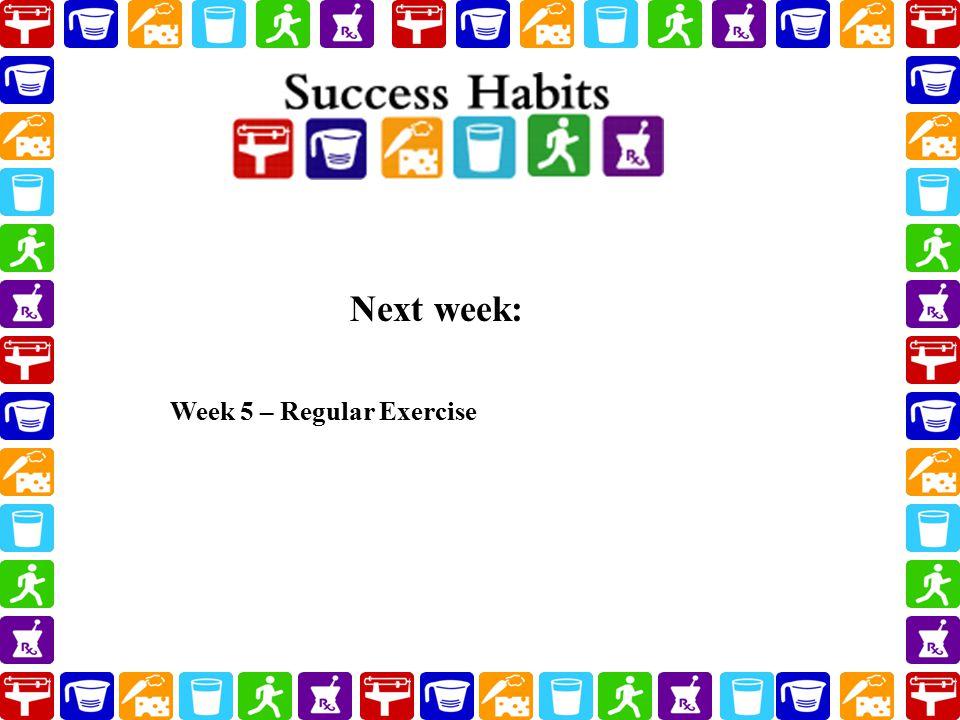 Next week: Week 5 – Regular Exercise