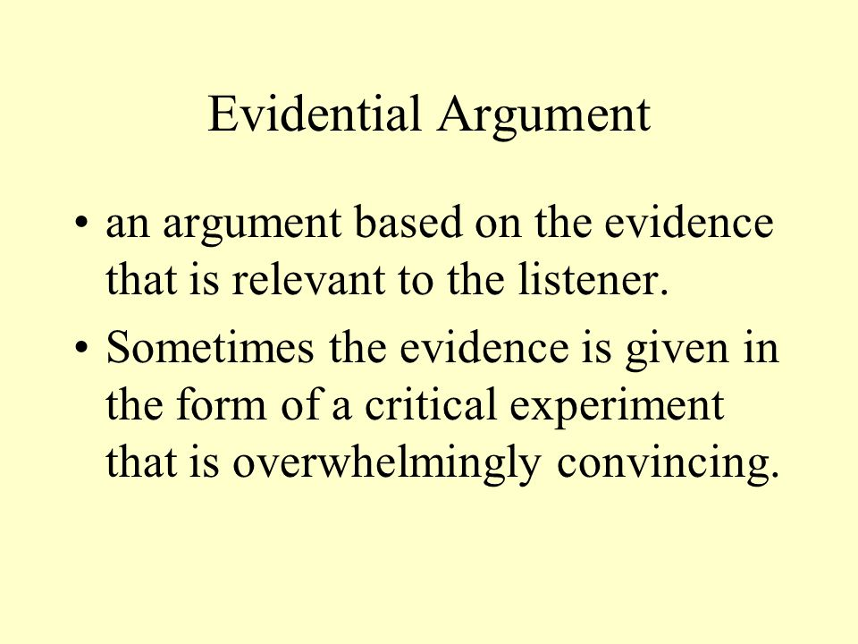 Evidential Argument an argument based on the evidence that is relevant to the listener.