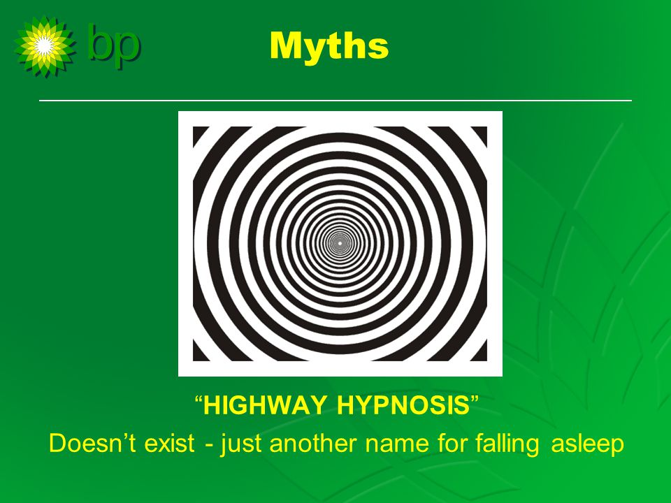 Myths HIGHWAY HYPNOSIS Doesn't exist - just another name for falling asleep