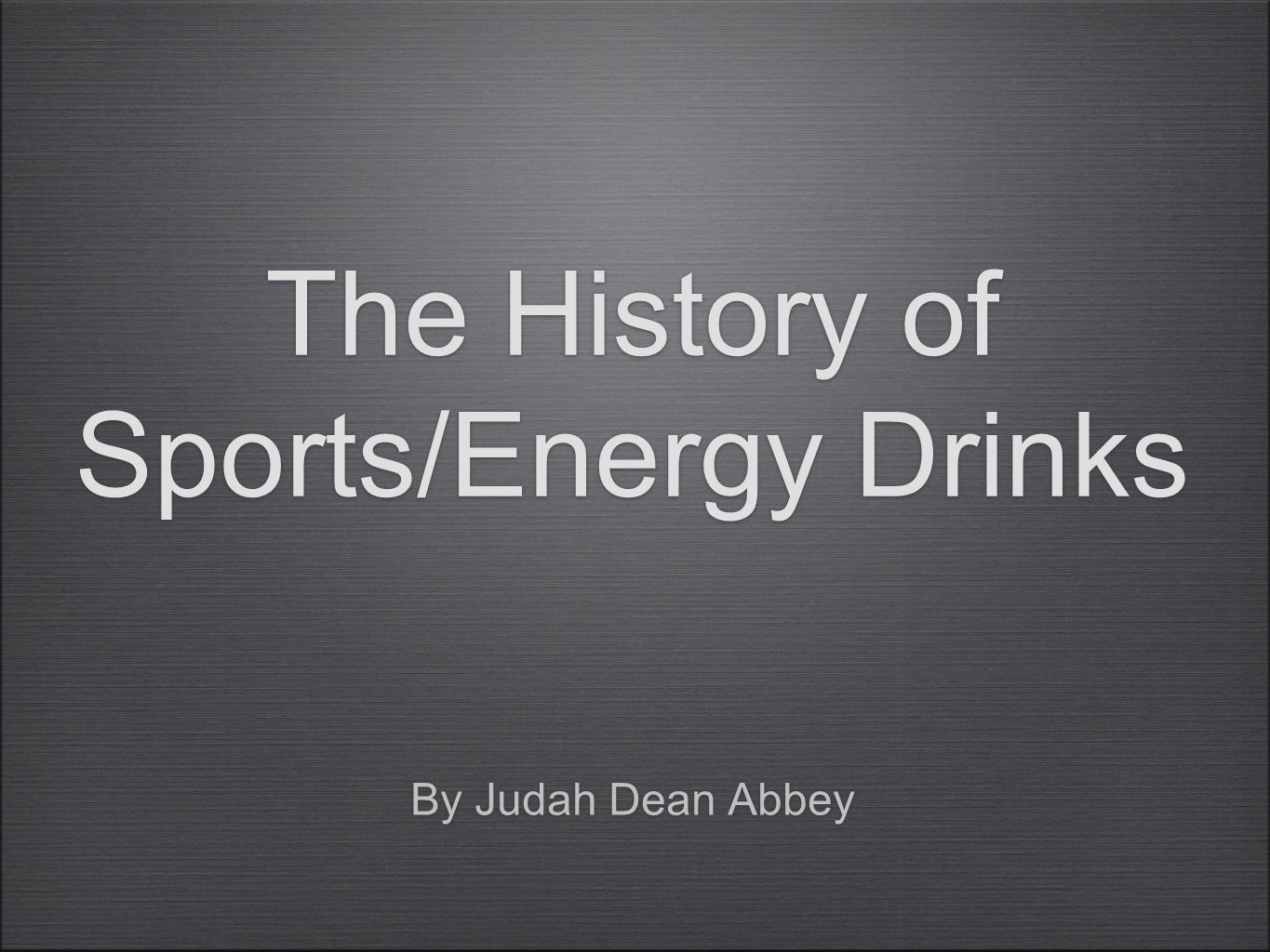 The History of Sports/Energy Drinks By Judah Dean Abbey