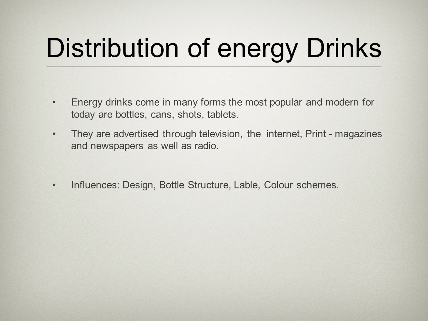 Distribution of energy Drinks Energy drinks come in many forms the most popular and modern for today are bottles, cans, shots, tablets.