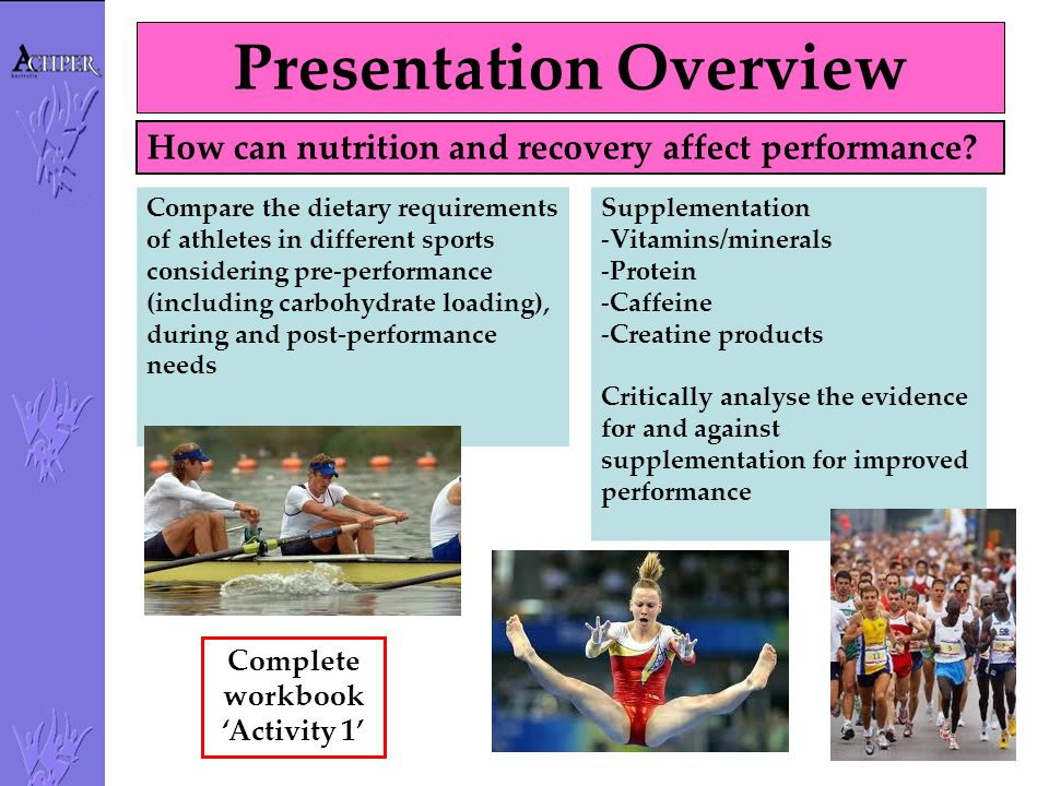 Presentation Overview Compare the dietary requirements of athletes in different sports considering pre-performance (including carbohydrate loading), d