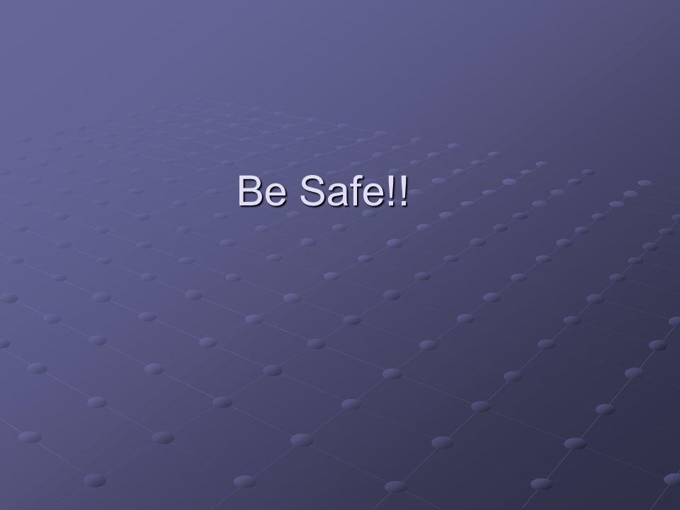 Be Safe!!