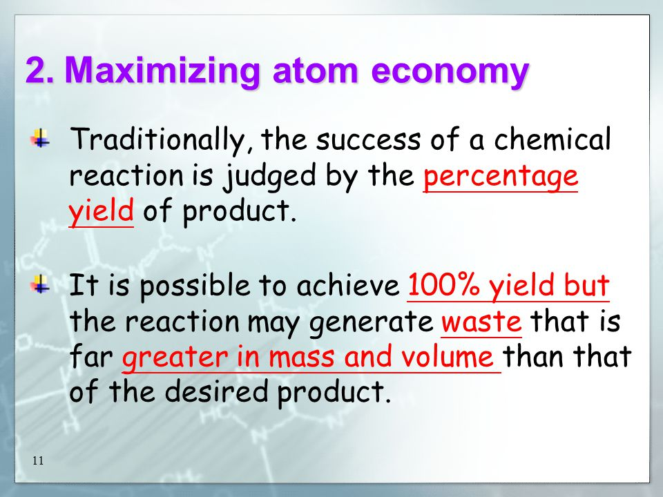11 2.Maximizing atom economy Traditionally, the success of a chemical reaction is judged by the percentage yield of product.