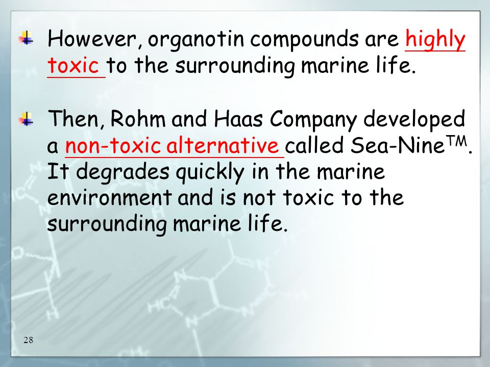 28 However, organotin compounds are highly toxic to the surrounding marine life.
