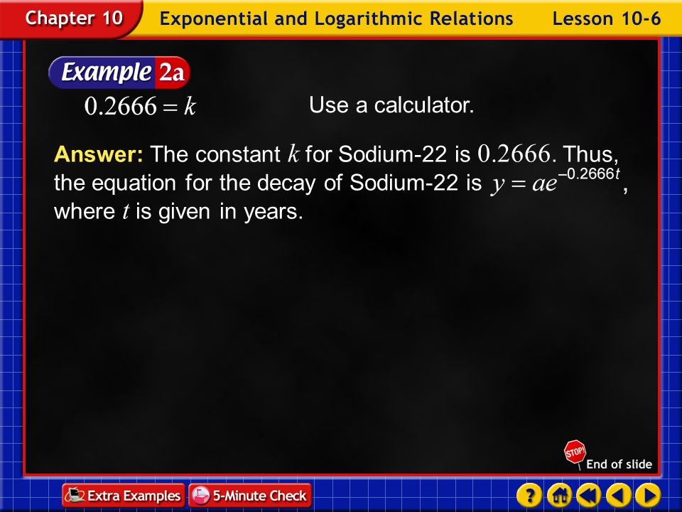 Example 6-2a Geology The half-life of Sodium-22 is 2.6 years.