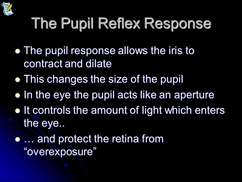 The Pupil Reflex Response The pupil response allows the iris to contract and dilate The pupil response allows the iris to contract and dilate This cha