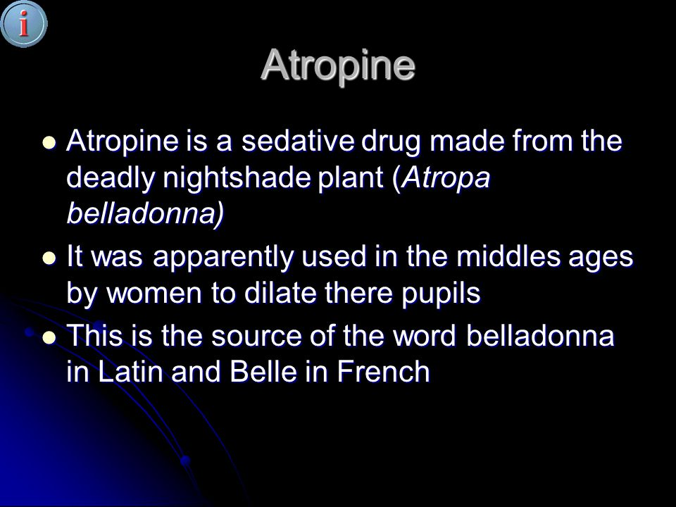 Atropine Atropine is a sedative drug made from the deadly nightshade plant (Atropa belladonna) Atropine is a sedative drug made from the deadly nights