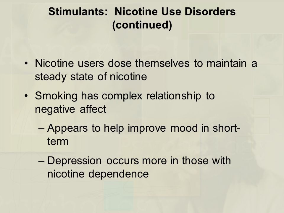 Stimulants: Nicotine Use Disorders (continued) Nicotine users dose themselves to maintain a steady state of nicotine Smoking has complex relationship