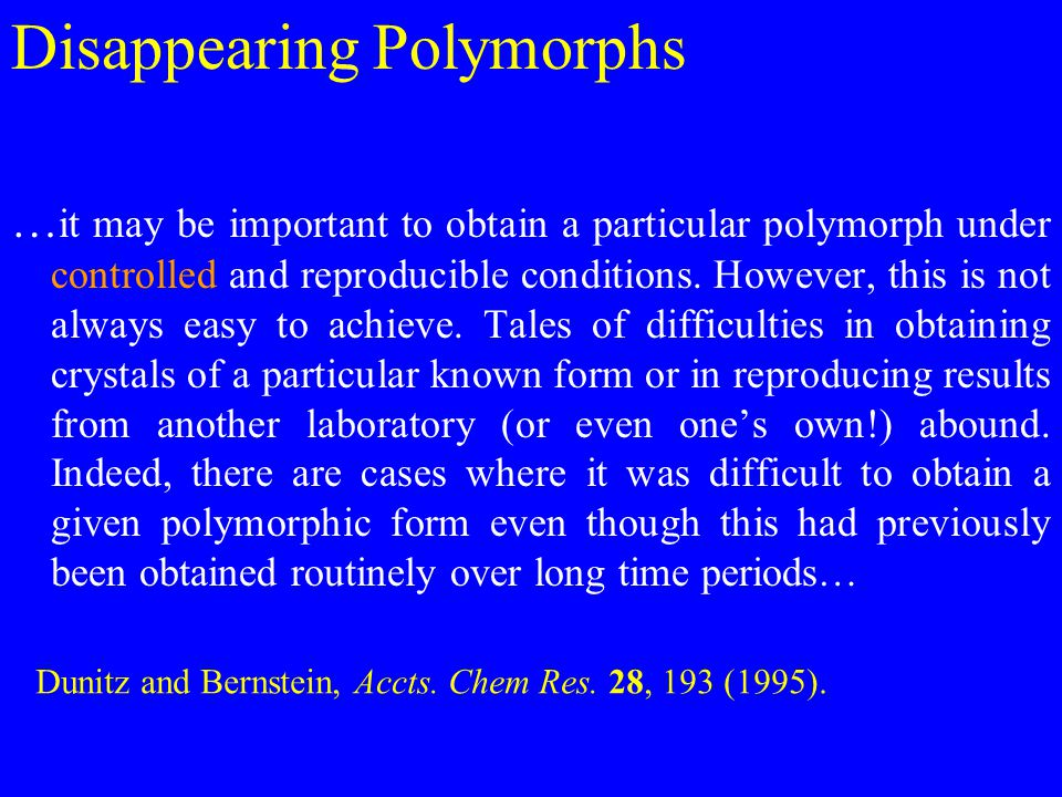 Disappearing Polymorphs … it may be important to obtain a particular polymorph under controlled and reproducible conditions.