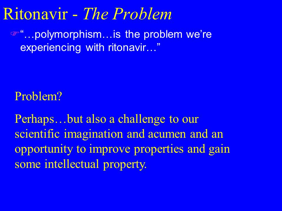 Ritonavir - The Problem  …polymorphism…is the problem we're experiencing with ritonavir… Problem.